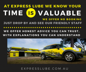 We know your time is valuable and busy schedules can be hard to rearrange. Here at Express Lube we offer, no booking, just drop by and see our friendly staff who will talk you through our services.
