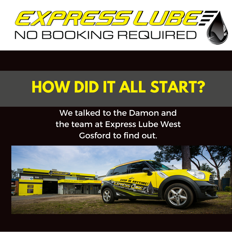 But how did it all start? We talked to the Damon and the staff at Express Lube West Gosford to find out.
