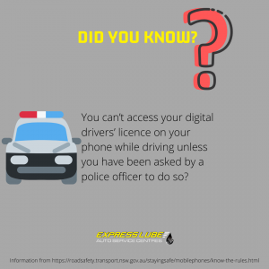 You can't access your digital drivers' licence on your phone while driving unless you have been asked by a police officer to do so