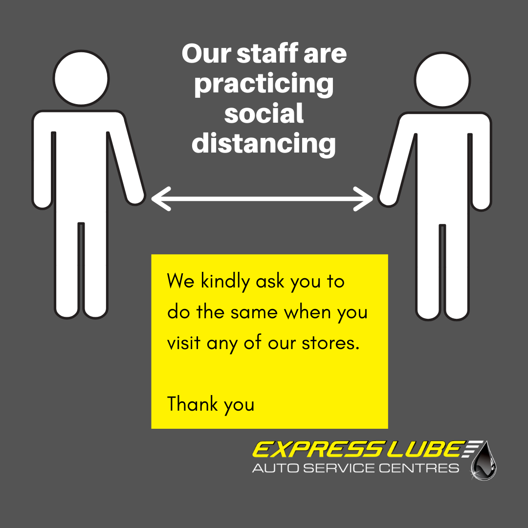 Our staff are practicing social distancing, and we kindly ask you to do the same when you visit Express Lube